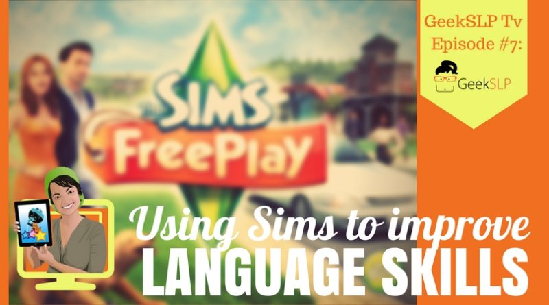 GeekSLP Tv Episode #7: Using The Sims to improve Language skills ...
