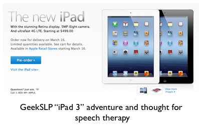 "GeekSLP ""iPad 3"" adventure and thoughts for speech therapy"