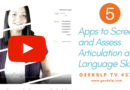 GeekSLP TV #37: Five Apps to Screen and Assess Articulation and Language